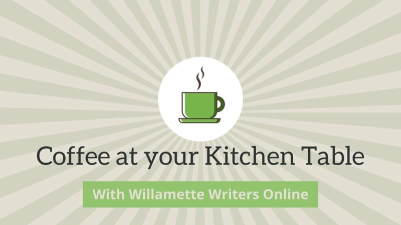 image showing coffee cup, steam rising says coffee at your kitchen table with willamette writers online