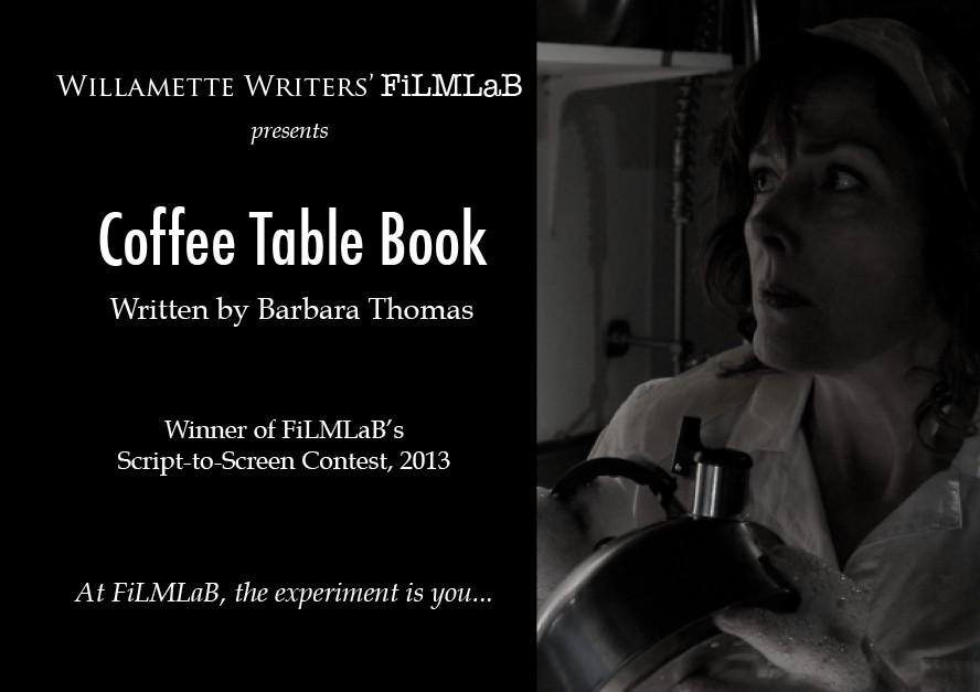 Past winners of Willamette Writers' FiLMLaB - Coffee. Table. Book. by Barbara Thomas
