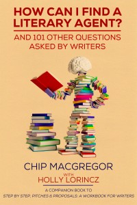 How Can I Find A Literary Agent by Chip MacGregor
