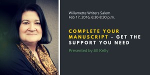 Jill Kelly presents COMPLETE YOUR MANUSCRIPT - GET THE SUPPORT YOU NEED at Willamette Writers Salem