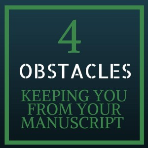 4 obstacles keeping you from your manuscript