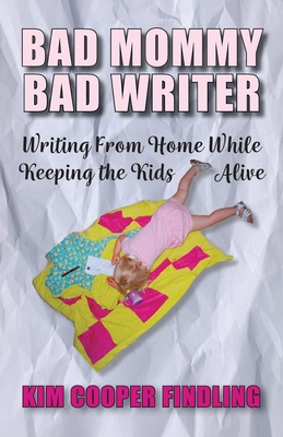 Bad Mommy Bad Writer book cover