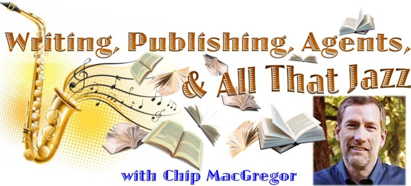 Writing, publishing, and all that jazz with Chip MacGregor