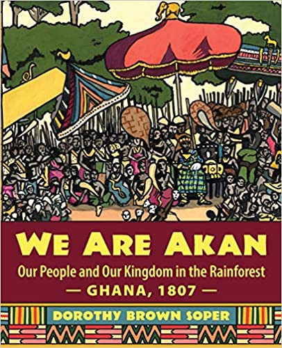 We Are Akan: Our People and Our Kingdom in the Rainforest — Ghana, 1807 Book Cover