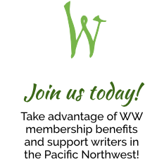 Join us today! Take advantage of WW membership benefits and support writers in the Pacific Northwest!